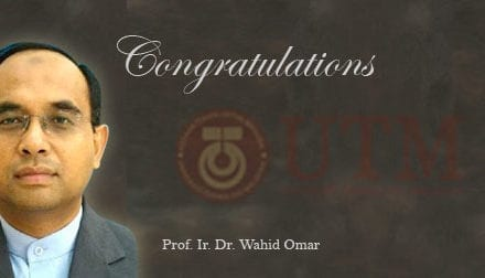 Heartiest Congratulations to Prof. Ir. Dr. Wahid Omar as the new UTM Deputy Vice Chancellor of Development